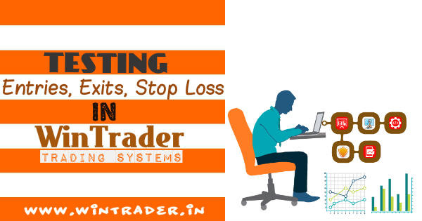Testing Entries, Exits, and Stop Loss in WinTrader Trading System in FOREX, MCX, NSE Markets