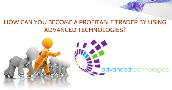 become a profitable trader by using advanced technologies