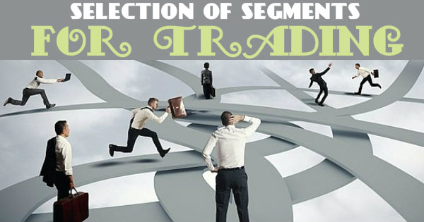 Confusion regarding Selection of Segments for Trading
