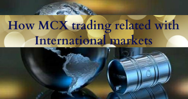 How MCX trading related with International markets